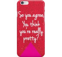 So you agree, you think you're really pretty? iPhone Case/Skin