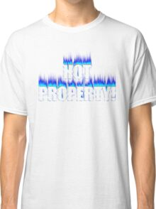 HOT PROPERTY! Classic T-Shirt