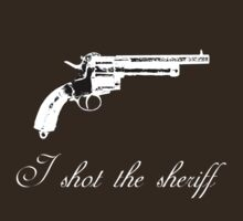 I shot the sheriff T-Shirt