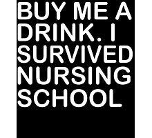 buy me a drink i survived nursing school Photographic Print
