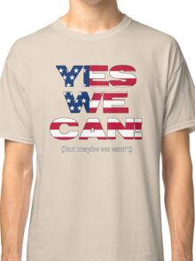 Yes we can't? Classic T-Shirt