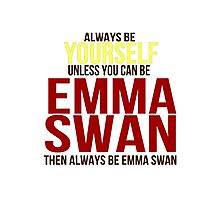 Always Be Yourself . . Unless You Can Be Emma Swan Photographic Print