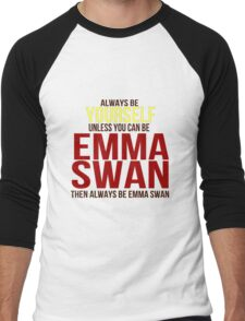 Always Be Yourself . . Unless You Can Be Emma Swan Men's Baseball ¾ T-Shirt