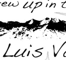 I Grew Up in the San Luis Valley Sticker