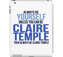 Always Be Yourself . . Unless You Can Be Claire Temple iPad Case/Skin