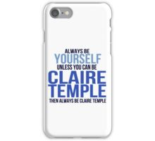 Always Be Yourself . . Unless You Can Be Claire Temple iPhone Case/Skin