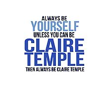 Always Be Yourself . . Unless You Can Be Claire Temple Photographic Print