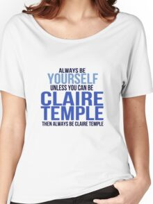 Always Be Yourself . . Unless You Can Be Claire Temple Women's Relaxed Fit T-Shirt