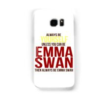 Always Be Yourself . . Unless You Can Be Emma Swan Samsung Galaxy Case/Skin