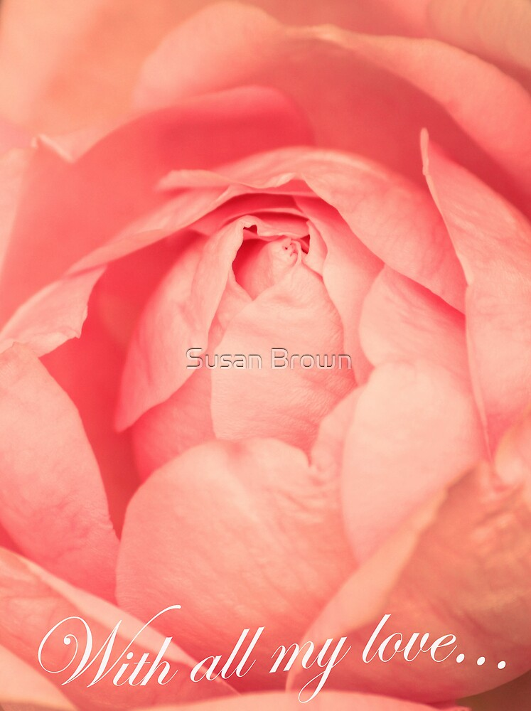 With All My Love.... - Rose Greeting Card by Susan Brown