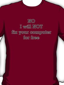 No I will NOT fix your computer for free T-Shirt