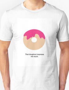 That Doughnut Impressa me Much T-Shirt