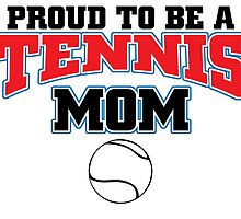PROUD TO BE A TENNIS MOM by BADASSTEES