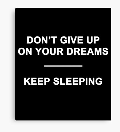 Don't Give Up on Your Dreams Canvas Print