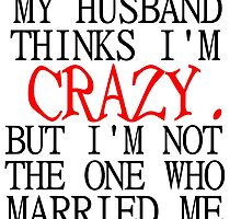 MY HUSBAND THINKS I'M CRAZY by Divertions
