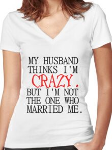 MY HUSBAND THINKS I'M CRAZY Women's Fitted V-Neck T-Shirt