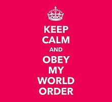 Keep calm and obey my world order by dopebubble