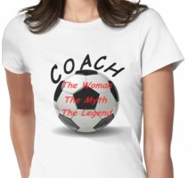 Soccer Coach - The Woman - The Myth - The Legend Womens Fitted T-Shirt