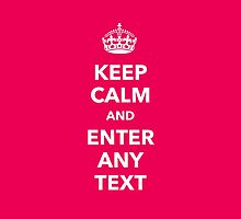Keep calm and enter any text by dopebubble