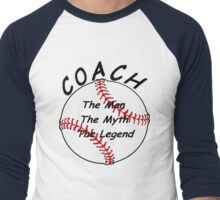 Baseball / Softball Coach - The Man - The Myth - The Legend Men's Baseball ¾ T-Shirt