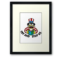 TRY AND STOP US Framed Print