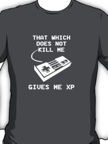That which does not kill me gives me XP T-Shirt