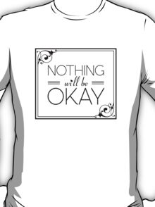Nothing Will Be Okay T-Shirt