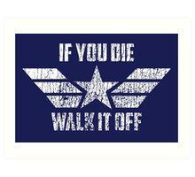 If You Die Walk It Off Art Print