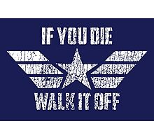 If You Die Walk It Off Photographic Print