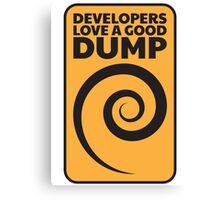 Developers love a good dump Canvas Print