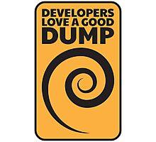 Developers love a good dump Photographic Print