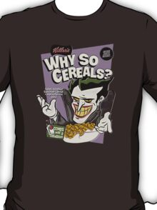 Why So Cereals  T-Shirt