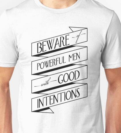 Beware of Powerful Men with Good Intentions Unisex T-Shirt