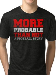 More Probable than not Tri-blend T-Shirt