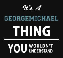 Its a GEORGEMICHAEL thing, you wouldn't understand by thinging