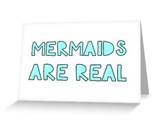 Mermaids are Real Greeting Card