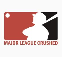 Major League Crushed! by canossagraphics