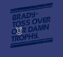 Brady- Toss over our damn trophy Unisex T-Shirt