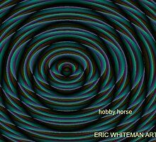 ( HOBBY HORSE  ) ERIC WHITEMAN  by ericwhiteman