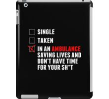 Single Taken In An Ambulance Saving Lives And Don't Have Time For Your Sh*t - TShirts & Hoodies iPad Case/Skin