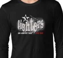 fighters are born not made Long Sleeve T-Shirt
