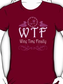 Wine Time Finally - Custom Tshirt T-Shirt