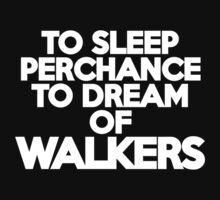 To sleep Perchance to dream of walkers by onebaretree