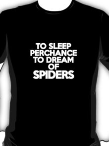 To sleep Perchance to dream of spiders T-Shirt