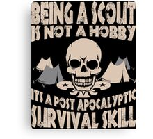 Being A Scout Is Not A Hobby Its A Post Apocalyptic Survival Skill Canvas Print