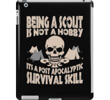 Being A Scout Is Not A Hobby Its A Post Apocalyptic Survival Skill iPad Case/Skin