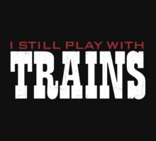 Still Plays With Trains Baby Tee