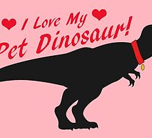 I Love My Pet Dinosaur! (T-Rex) by thekohakudragon