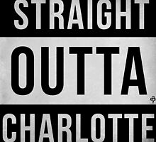 STRAIGHT OUTTA CHARLOTTE by Easygraphixs