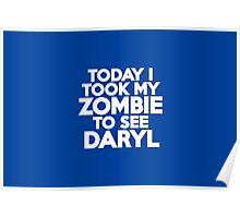 Today I took my zombie to see Daryl Poster